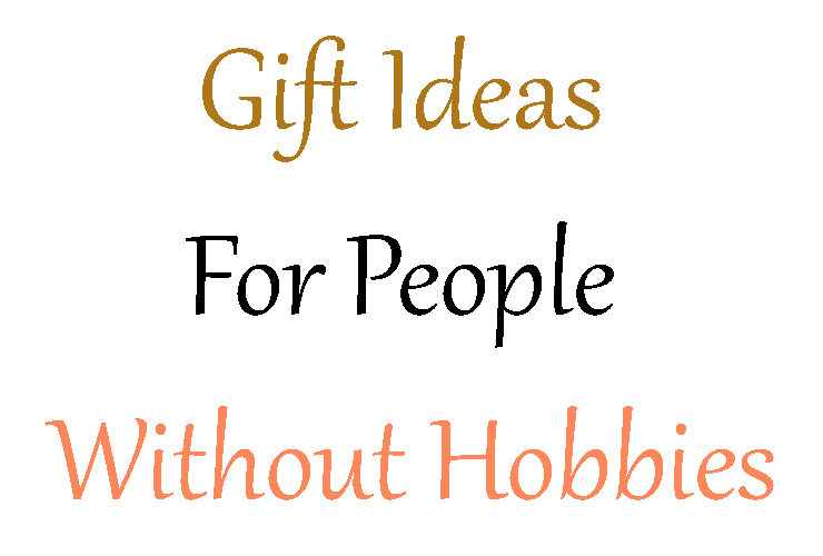 Gift ideas for people without hobbies
